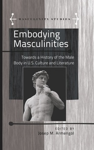Josep m. Armengol - Embodying Masculinities - Towards a History of the Male Body in U.S. Culture and Literature.
