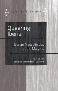 Josep m. Armengol - Queering Iberia - Iberian Masculinities at the Margins.