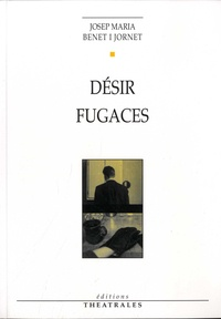 Josep-Maria Benet i Jornet - Désir ; Fugaces.
