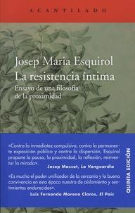 Josep Maria Esquirol - La resistencia intima - Ensayo de una filosofia de la proximidad.