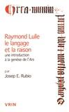 Josep Rubio - Raymond Lulle, le langage et la raison - Une introduction à la genèse de l'Ars.