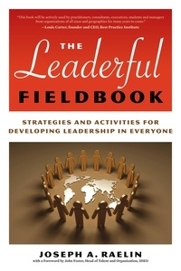 Joseph A. Raelin - The Leaderful Fieldbook - Strategies and Activities for Developing Leadership in Everyone.