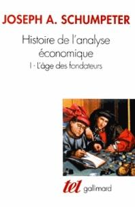 Joseph-A Schumpeter - Histoire de l'analyse économique - Tome 1, L'âge des fondateurs (Des origines à 1790).