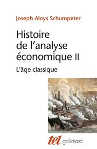 Joseph-A Schumpeter - Histoire de l'analyse économique - Tome 2, L'âge classique (1790 à 1870).