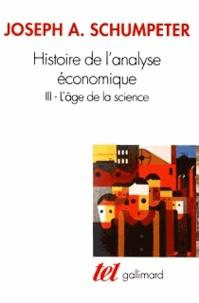 Joseph-A Schumpeter - Histoire de l'analyse économique - Tome 3, L'âge de la science (de 1870 à Keynes).