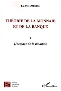Joseph-A Schumpeter - Théorie de la monnaie et de la banque - Tome 1, l'essence de la monnaie.