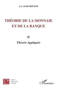 Joseph-A Schumpeter - Théorie de la monnaie et de la banque - Tome 2, Théorie Appliquée.