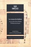 Joseph Abram - Le roman du théâtre ou le rêve d'un palais philarmonique.