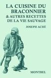 Joseph Aché - La cuisine du braconnier & autres recettes de la vie sauvage.