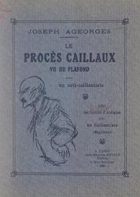 Joseph Ageorges et  Magdelaine - Le procès Caillaux, vu du plafond, par un anti-Caillautiste - Avec des croquis d'audience par un Caillautiste.