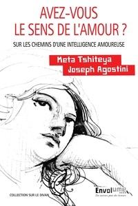 Joseph Agostini et Meta Tshiteya - Avez-vous le sens de l'amour ? - Sur les chemins d'une intelligence amoureuse.