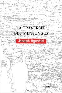 Joseph Agostini - La traversée des mensonges.