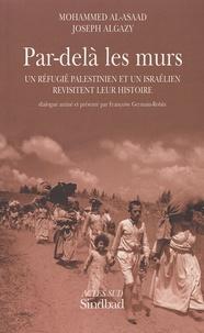 Joseph Algazy et Mohammed Al-Asaad - Par-delà les murs - Un réfugié palestinien et un Israélien revisitent leur histoire.