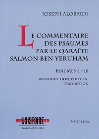 Joseph Alobaidi - Le commentaire des psaumes par le qaraïte Salmon ben Yeruham - Psaumes 1-10- Introduction, édition, traduction.