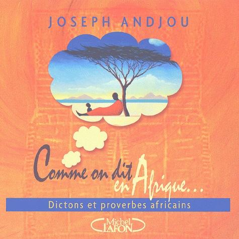 Joseph Andjou - Comme on dit en Afrique... - Dictons et proverbes africains.