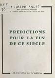 Joseph André et A. Clerc - Prédictions pour la fin de ce siècle - D'après Nostradamus, la pyramide, les cycles cosmiques, les voyants et les prophètes. Révélations sensationnelles pour la période actuelle, jusqu'à l'an 2000 et au-delà. La fin du monde est-elle proche ?.