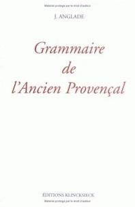 Joseph Anglade - Grammaire de l'ancien provençal ou ancienne langue d'Oc - Phonétique & morphologie.