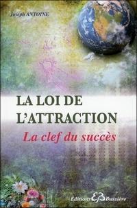 Joseph Antoine - La loi de l'attraction : la clef du succès.