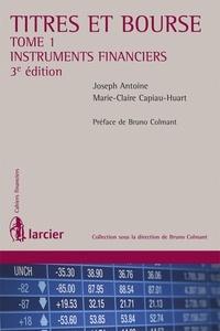 Titres et Bourse- Tome 1, Instruments financiers - Joseph Antoine  