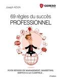 Joseph Aoun - 69 règles du succès professionnel - Pour réussir en management, marketing, service à la clientèle....