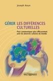 Joseph Aoun - Gérer les différences culturelles - Pour communiquer plus efficacement avec les diverses cultures du monde.