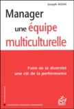 Joseph Aoun - Manager une équipe multiculturelle - Faire de la diversité une clé de la performance.