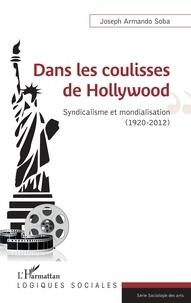 Joseph Armando Soba - Dans les coulisses de Hollywood - Syndicalisme et mondialisation (1920-2012).