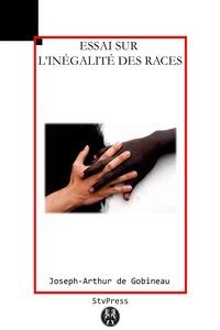 Joseph-Arthur De Gobineau - Essai sur l'inégalité des races humaines.