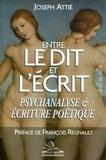 Joseph Attié - Entre le dit et l'écrit - Psychanalyse et écriture poétique.