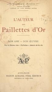 """Joseph Aurouze et Henri Brémond - L'auteur des """"Paillettes d'or"""" - Son âme, son œuvre, par le glaneur des """"Paillettes"""", témoin de sa vie."""