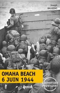 Joseph Balkoski - Omaha Beach, 6 juin 1944 - Le débarquement de Normandie.