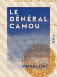 Joseph Balland et Vastin Lespy - Le Général Camou - Esquisse biographique.