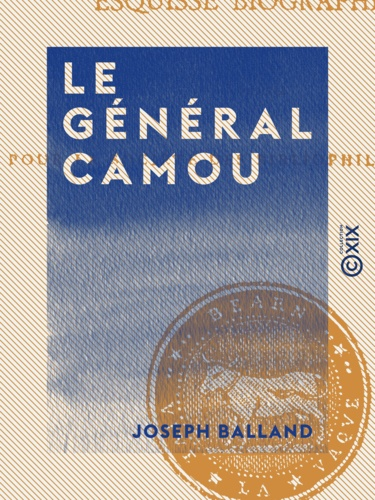 Le Général Camou. Esquisse biographique