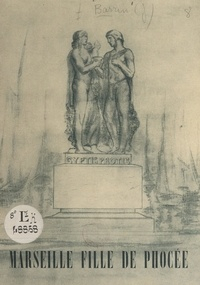 Joseph Barrin et  Collectif - Marseille, fille de Phocée.