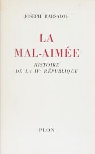 Joseph Barsalou - La mal-aimée - Histoire de la IVe République.