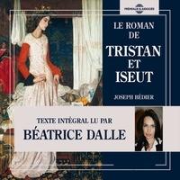 Joseph Bédier et Béatrice Dalle - Le roman de Tristan et Iseut.