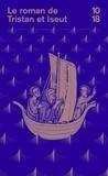 Joseph Bédier et  Anonyme - Le Roman de Tristan et Iseut.