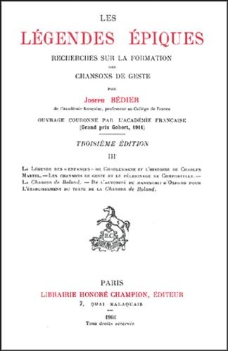 Joseph Bédier - Les légendes épiques - Tome 3, la légende des enfances de Charlemagne et l'histoire de Charles Martel.