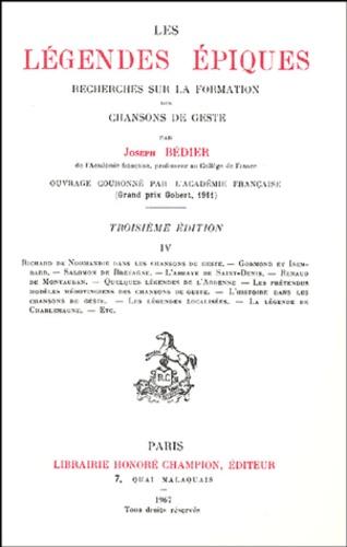Joseph Bédier - Les légendes épiques - Tome 4, Recherches sur la formation des chansons de geste.