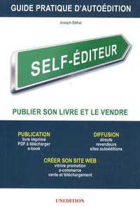 Joseph Béhar - Self-éditeur, publier son livre et le vendre - Guide pratique d'autoédition.