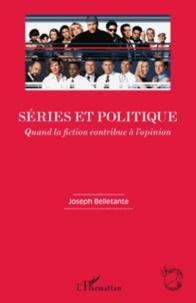 Joseph Belletante - Séries et politique - Quand la fiction contribue à l'opinion.