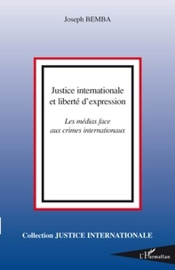 Joseph Bemba - Justice internationale et liberté d'expression - Les médias face aux crimes internationaux.