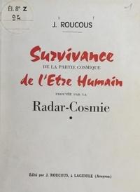 Joseph-Benjamin Roucous - Survivance de la partie cosmique de l'être humain prouvée par la radar-cosmie.
