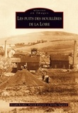 Joseph Berthet et Patrick Etiévant - Les puits des houillères de la Loire.
