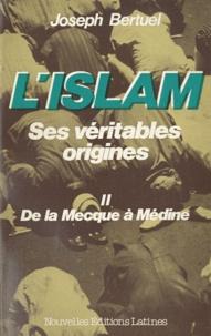 Joseph Bertuel - L'Islam, ses véritables origines - Tome 2, De la Mecque à Médine.