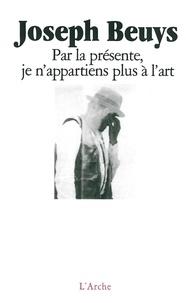 Joseph Beuys - Par la présente, je n'appartiens plus à l'art.