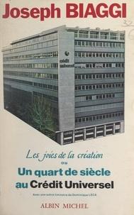 Joseph Biaggi et Dominique Leca - Les joies de la création - Ou Un quart de siècle au Crédit Universel.