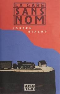 Joseph Bialot - La gare sans nom.
