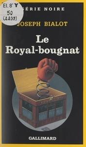 Joseph Bialot et Marcel Duhamel - Le Royal-bougnat.