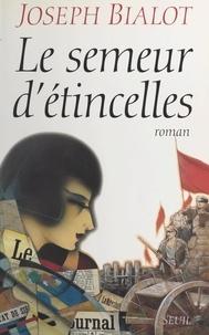 Joseph Bialot - Le semeur d'étincelles.